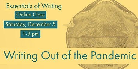 Essentials of Writing: Writing Out of the Pandemic (writing workshop) tickets