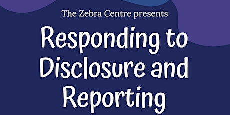 The Zebra Centre, Responding to Disclosure and Reporting tickets