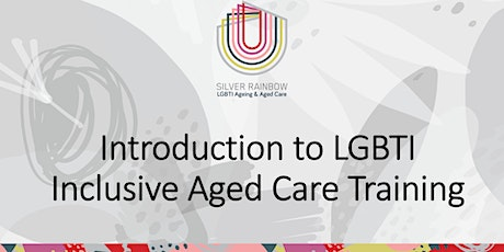 Silver Rainbow: Introduction to LGBTI Inclusive Aged Care tickets