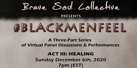 Brave Soul Collective presents: #BLACKMENFEEL  - ACT III: HEALING tickets