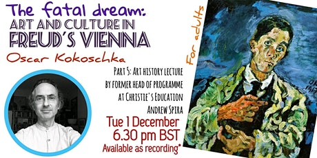 The Fatal Dream: Art and Culture in Freud's Vienna/ art talk / Kokoshka tickets