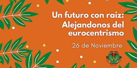 Un futuro con Raíz y Memoria: Movimientos alejados del Eurocentrismo Panel tickets