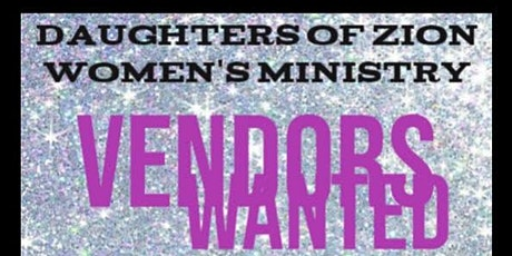 Vendors Wanted for Daughters of Zion Women's Ministry Events 2021! tickets