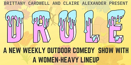 DRULE! a weekly outdoor comedy show with a women-heavy lineup tickets