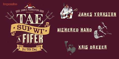 Tae Sup wi' a Fifer presents: JAMES YORKSTON, WITHERED HAND and KRIS DREVER tickets