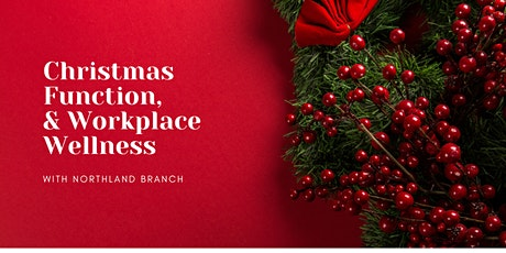 NORTHLAND BRANCH: Christmas function and Workplace Wellness tickets