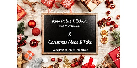 RAW FOOD WORKSHOP &/or CHRISTMAS MAKE & TAKE			with essential oils tickets