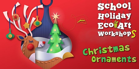 SOLD OUT Christmas Ornaments School Holiday Eco-Art Workshop tickets
