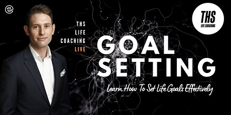Learn How To Set Life Goals Effectively tickets