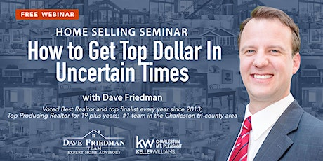 Home Selling Seminar - How to Get Top Dollar In Uncertain Times tickets
