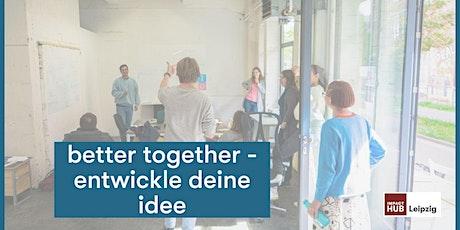 #BetterTogether1: Entwickle Deine Idee Tickets