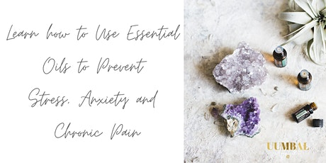 Online How to use Essential Oils to Prevent Stress, Anxiety & Chronic Pain tickets