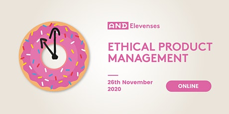 AND Elevenses: Ethical Product Management tickets
