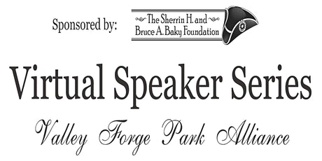 Virtual Speaker Series provided by the Valley Forge Park Alliance tickets