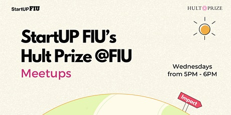 StartUP FIU's Hult Prize @ FIU Wednesday Meetups tickets