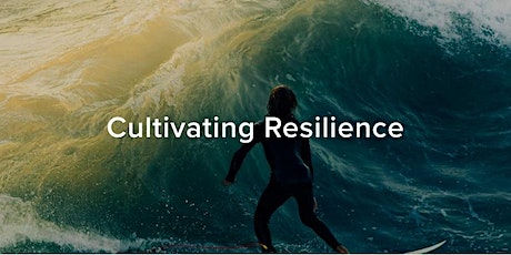 Cultivating Resilience: Strengthening ability to flex in times of challenge tickets