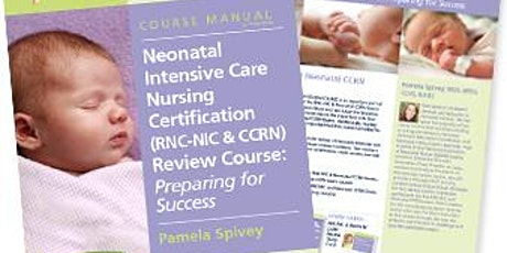 Neonatal Intensive Care Nursing (RNC-NIC & CCRN) Certification Review tickets