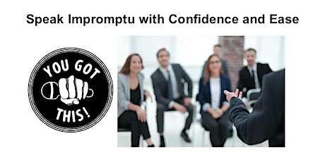 Speak Impromptu with Confidence and Ease tickets
