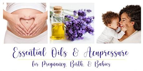 Essential Oils & Acupressure for Pregnancy, Birth, & Babies tickets