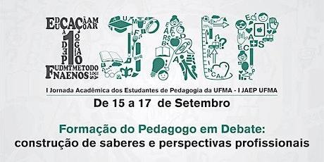 I JAEP UFMA - I Jornada Acadêmica dos Estudantes de Pedagogia da UFMA ingressos