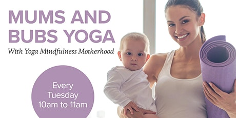 Mums and Bubs Yoga with Yoga Mindfuless Motherhood tickets