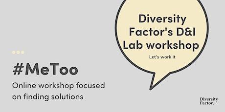 Diversity Factor's D&I Lab workshop on #MeToo bilhetes