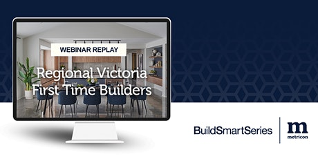 Buildsmart Series: Regional Victoria First Time Builder Webinar Replay tickets