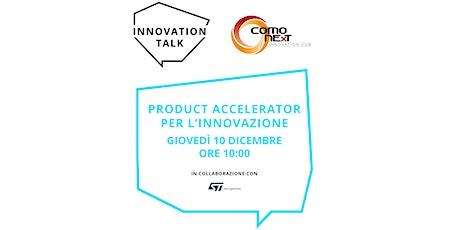 Product accelerator per l'innovazione di prodotto e di processo biglietti