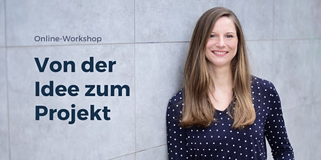 Von der Idee zum Projekt - Planungs-Workshop (online) Tickets