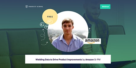 Webinar: Wielding Data to Drive Product Improvements by Amazon Sr PM tickets