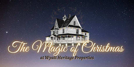 The Magic of Christmas at Wyatt Heritage Properties tickets