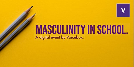 Masculinity In School: A Digital Event by Voicebox tickets
