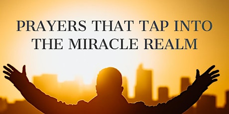 Prayers That Tap Into the Miracle Realm (Online Event) tickets