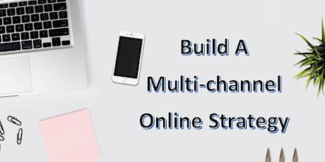 Build A Multi-channel Online Strategy ( BOT Event )