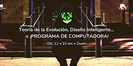 Teoría de la Evolución, Diseño Inteligente o ¡PROGRAMA DE COMPUTADORA! boletos