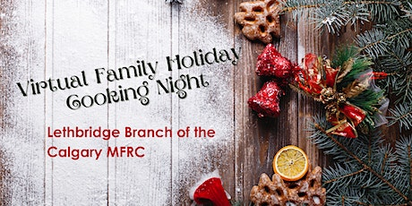 Lethbridge Branch of the Calgary  MFRC Virtual Family Holiday Cooking Night tickets