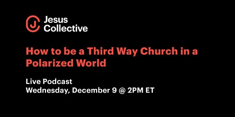 How to be a Third Way Church in a Polarized World  - Live Podcast tickets