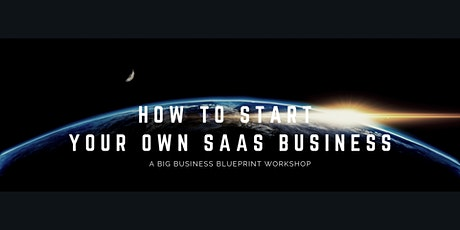 B3 Workshop: How To Start Your Own SaaS Business Fast tickets