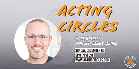 Acting Circles w/ Seth Caskey, CSA ,Seth Caskey Casting tickets