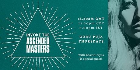 INVOKE THE ASCENDED MASTERS - Guru Puja with Bhavini Vyas tickets