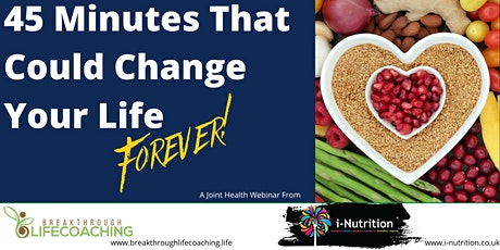 45 Minutes That Could Change Your Life Forever - Health Webinar tickets