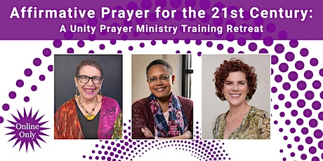 Affirmative Prayer for the 21st Century: A Unity Prayer Ministry Retreat tickets