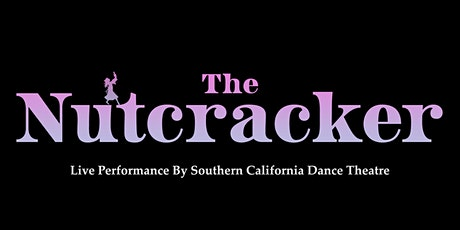 The Nutcracker (Live Performance By Southern California Dance Theatre) tickets