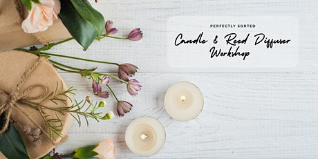 Candle and Reed Diffuser Workshop with Perfectly Sorted tickets