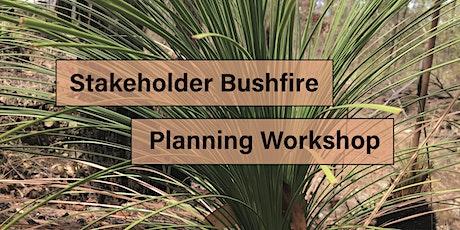 Stakeholder Bushfire Planning Workshop - Friday 27 November tickets