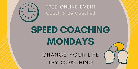 Speed Coaching Mondays - CHANGE Your Life. TRY Coaching. tickets