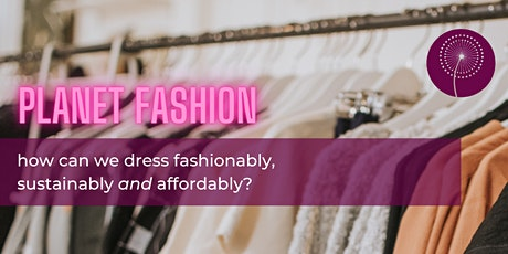 Planet Fashion: how can we dress fashionably, sustainably and affordably? tickets