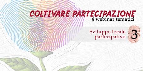 Coltivare partecipazione - Webinar 3: Sviluppo locale partecipativo biglietti