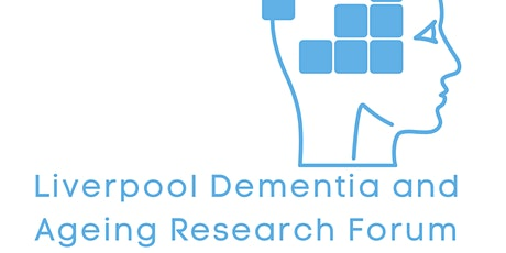 Liverpool Dementia & Ageing Research Forum January 2021 tickets