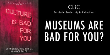 Museums Are Bad For You? A Curatorial Leadership in Collections Event tickets